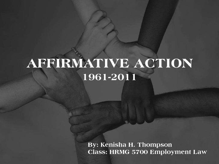 AFFIRMATIVE ACTION1961-2011<br />By: Kenisha H. Thompson<br />Class: HRMG 5700 Employment Law<br />