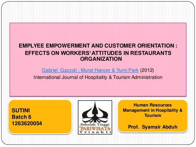 EMPLYEE EMPOWERMENT AND CUSTOMER ORIENTATION :EFFECTS ON WORKERS' ATTITUDES IN RESTAURANTSORGANIZATIONGabriel Gazzoli ; Mu...