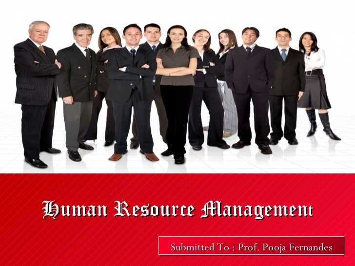 Human Resource Management           Submitted To :: Prof. Pooja Fernandes           Submitted To Prof. Pooja Fernandes