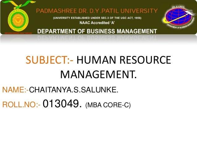 SUBJECT:- HUMAN RESOURCE MANAGEMENT. NAME:-CHAITANYA.S.SALUNKE. ROLL.NO:- 013049. (MBA CORE-C)