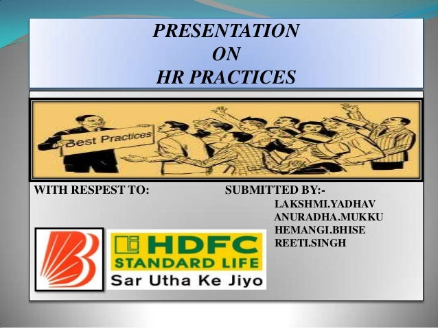 PRESENTATION                        ON                   HR PRACTICESWITH RESPEST TO:        SUBMITTED BY:-               ...