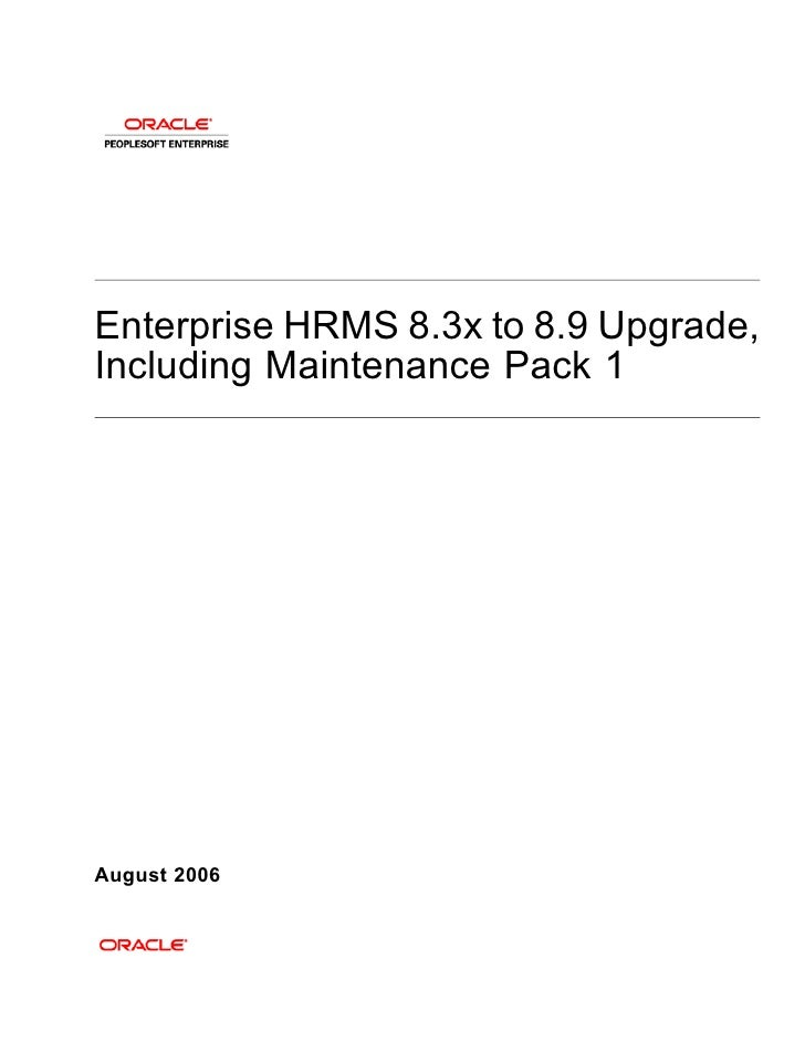 Enterprise HRMS 8.3x to 8.9 Upgrade, Including Maintenance Pack 1     August 2006
