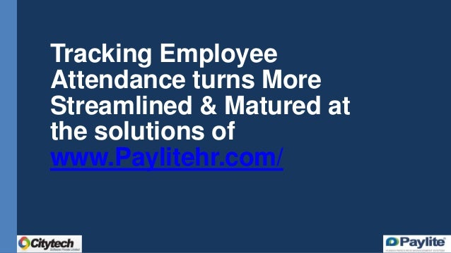 Tracking Employee Attendance turns More Streamlined & Matured at the solutions of www.Paylitehr.com/