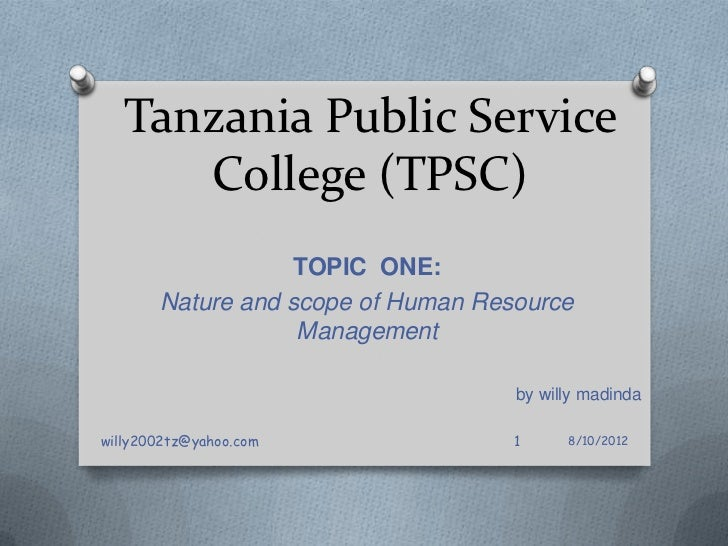 Tanzania Public Service      College (TPSC)                   TOPIC ONE:       Nature and scope of Human Resource         ...