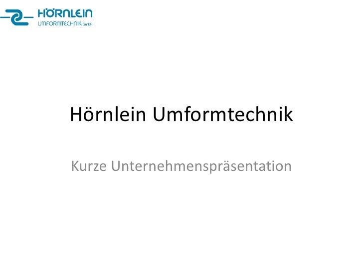 Hörnlein UmformtechnikKurze Unternehmenspräsentation
