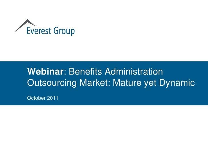 Webinar: Benefits AdministrationOutsourcing Market: Mature yet DynamicOctober 2011