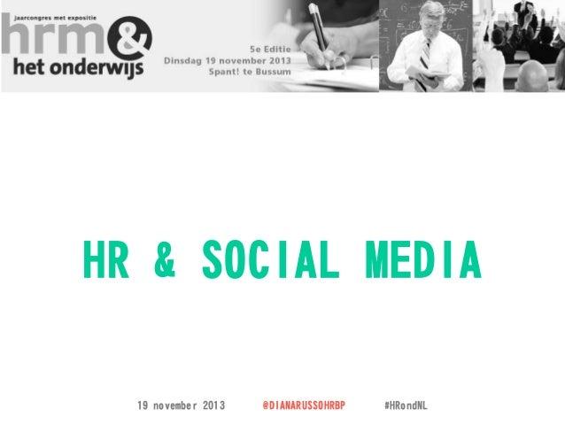 HR & SOCIAL MEDIA 19 november 2013  @DIANARUSSOHRBP  #HRondNL