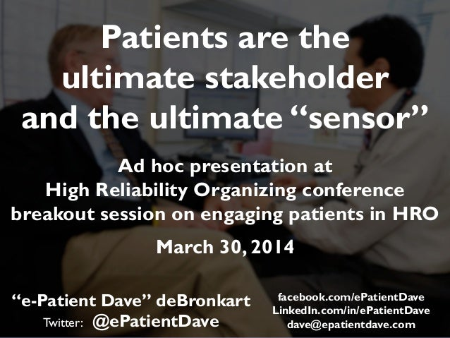 """""""e-Patient Dave"""" deBronkart Twitter: @ePatientDave Patients are the ultimate stakeholder and the ultimate """"sensor"""" Ad hoc ..."""