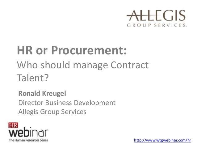 HR or Procurement: Who should manage Contract Talent? http://www.wtgwebinar.com/hr Ronald Kreugel Director Business Develo...