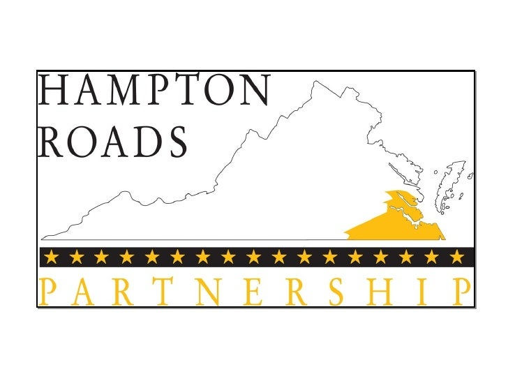 About the  Hampton Roads  Partnership • Unique public-private   organization of community   leaders formed in 1996.    – 1...