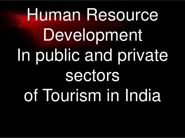 Human Resource Development In public and private sectors of Tourism in India