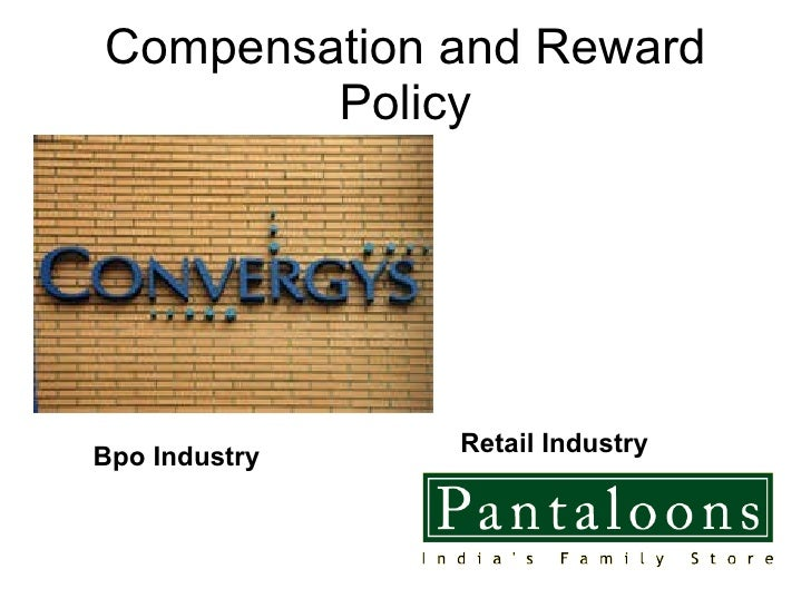 Compensation and Reward Policy <ul><li>Bpo Industry </li></ul><ul><li>Retail Industry </li></ul>