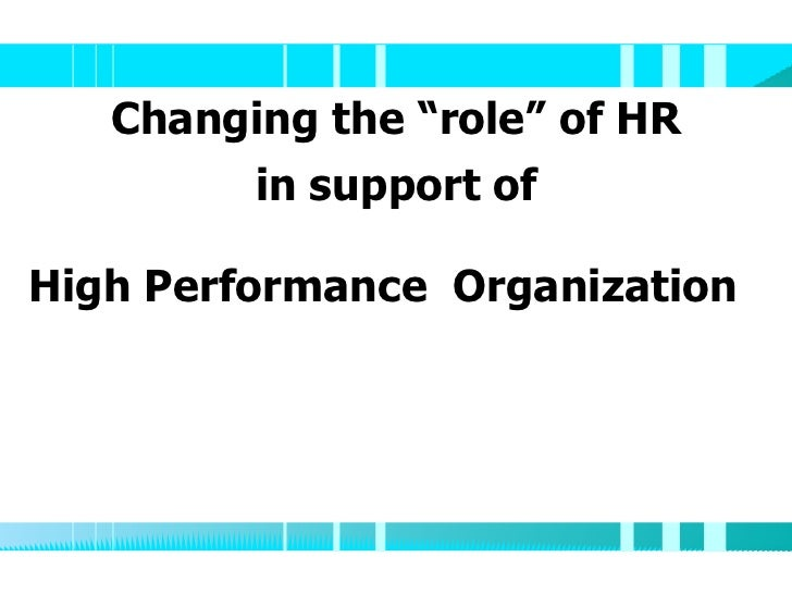 "Changing the ""role"" of HR in support of High Performance  Organization"