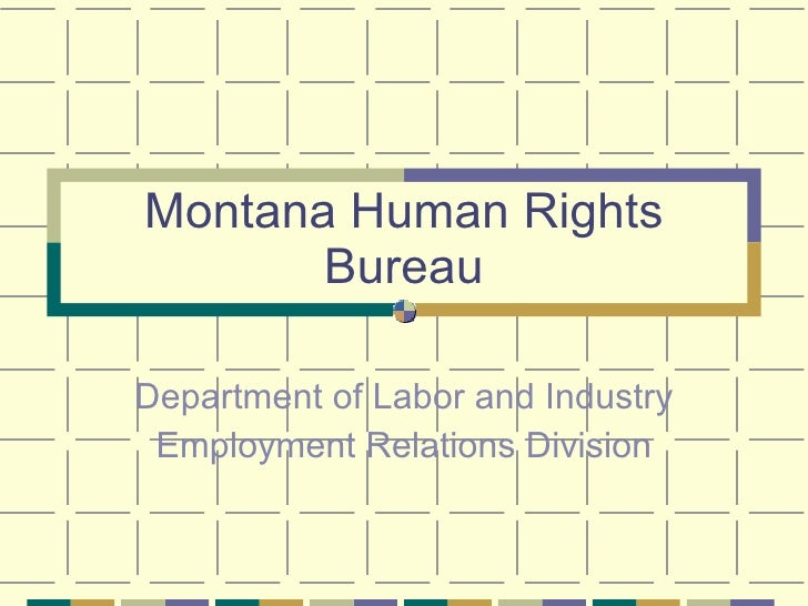 Montana Human Rights Bureau Department of Labor and Industry Employment Relations Division