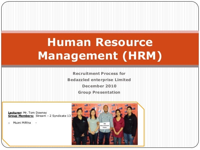 Recruitment Process forBedazzled enterprise LimitedDecember 2010Group PresentationHuman ResourceManagement (HRM)Lecturer: ...