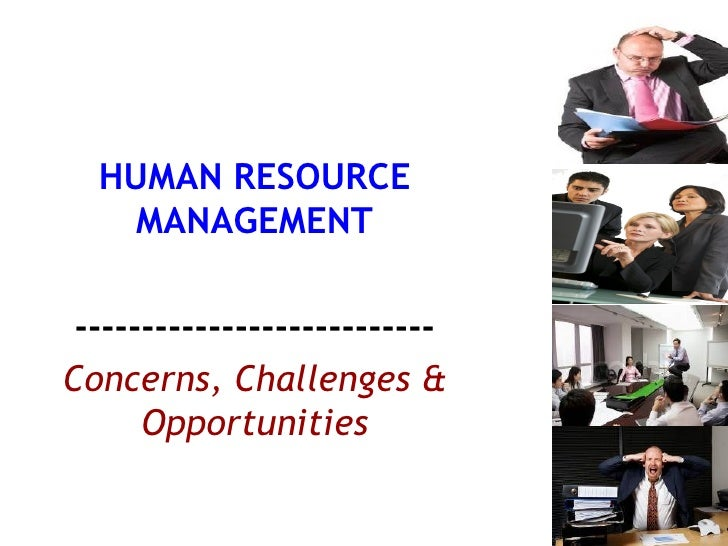 HUMAN RESOURCE MANAGEMENT --------------------------- Concerns, Challenges & Opportunities