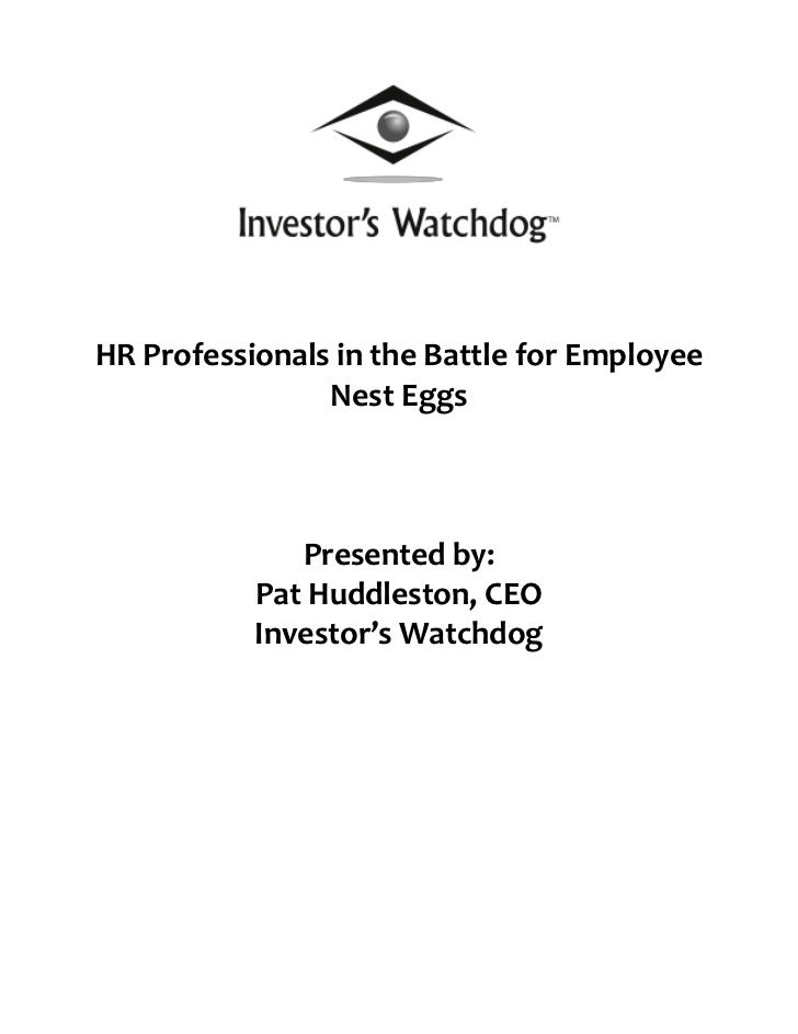 HR Professionals in the Battle for Employee Nest EggsPresented by:Pat Huddleston, CEO Investor's Watchdog<br />Pat Huddles...