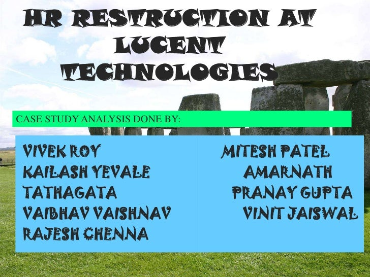HR RESTRUCTION AT LUCENT TECHNOLOGIES<br />CASE STUDY ANALYSIS DONE BY:<br /> VIVEK ROY                                  M...