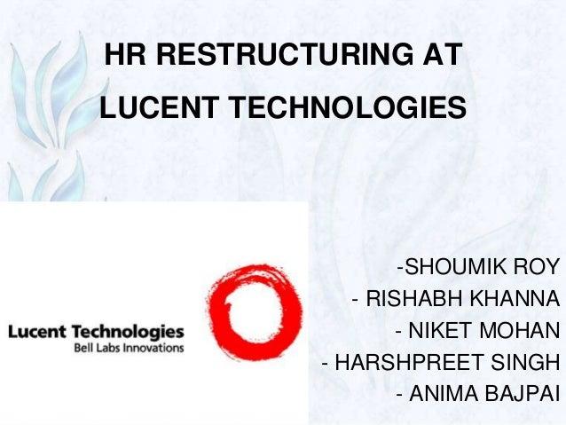 HR RESTRUCTURING AT LUCENT TECHNOLOGIES -SHOUMIK ROY - RISHABH KHANNA - NIKET MOHAN - HARSHPREET SINGH - ANIMA BAJPAI