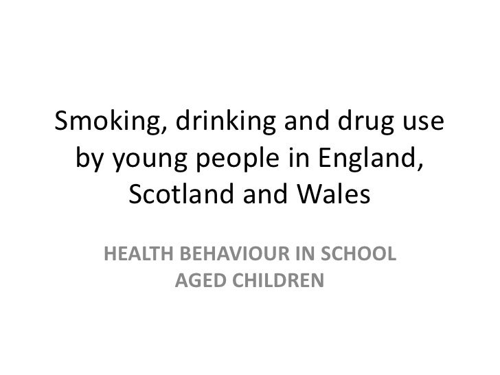 Smoking, drinking and drug use by young people in England,     Scotland and Wales   HEALTH BEHAVIOUR IN SCHOOL         AGE...
