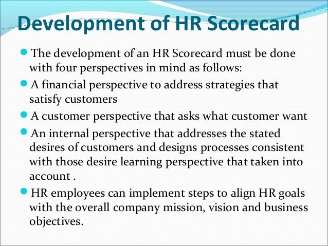 hr scorecard The hr scorecard (harvard business school press) by brian becker, mark huselid and david ulrich- a book about linking people, strategy and performance - provides the steps to take the scorecard from an idea to reality an hr scorecard acts as a roadmap - designed to embed human resources systems .