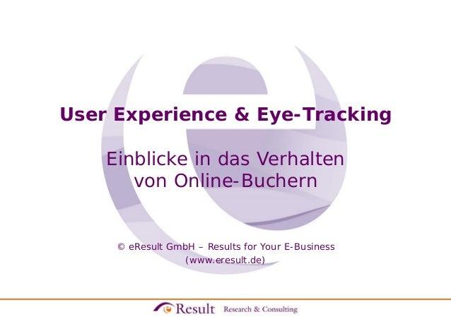 User Experience & Eye-Tracking Einblicke in das Verhalten von Online-Buchern © eResult GmbH – Results for Your E-Business ...