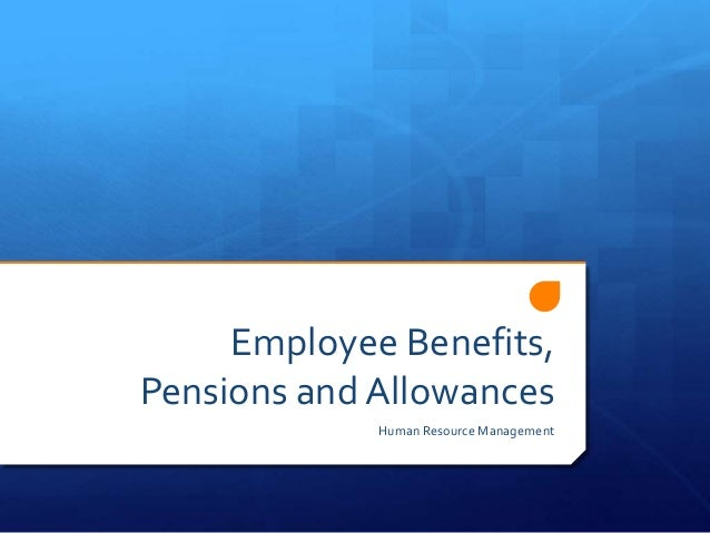 Employee Benefits, Pensions and Allowances Human Resource Management
