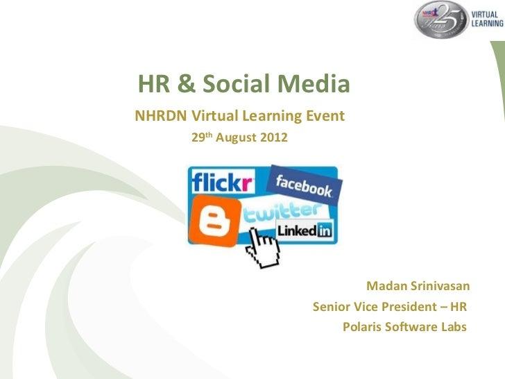 HR & Social MediaNHRDN Virtual Learning Event       29th August 2012                                   Madan Srinivasan   ...