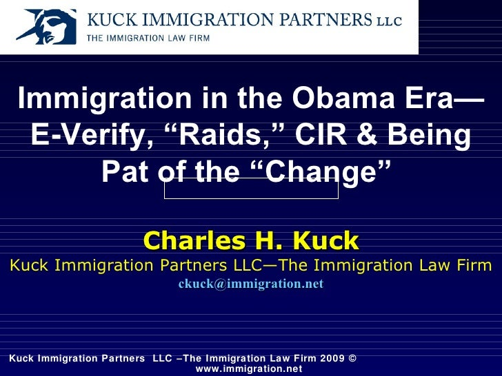 """Immigration in the Obama Era—E-Verify, """"Raids,"""" CIR & Being Pat of the """"Change""""   Charles H. Kuck Kuck Immigration Partner..."""