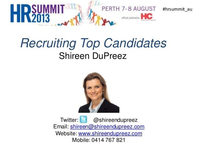 Recruiting Top Candidates - Presentation to HR summit 2013 - Shireen DuPreez