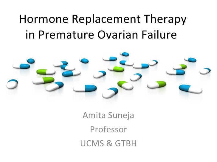 Hormone Replacement Therapy in Premature Ovarian Failure Amita Suneja Professor UCMS & GTBH