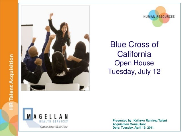 Blue Cross of  California  Open HouseTuesday, July 12 Presented by: Kathryn Ramirez Talent Acquisition Consultant Date: Tu...