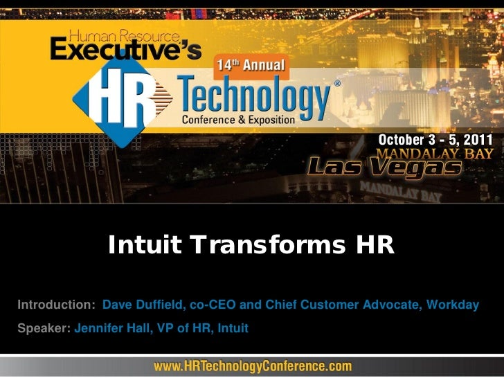 Intuit Transforms HRIntroduction: Dave Duffield, co-CEO and Chief Customer Advocate, WorkdaySpeaker: Jennifer Hall, VP of ...