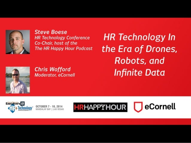 Don't Fear the Future HR Technology in the Era of Drones, Robots, and Infinite Data Steve Boese August 2014
