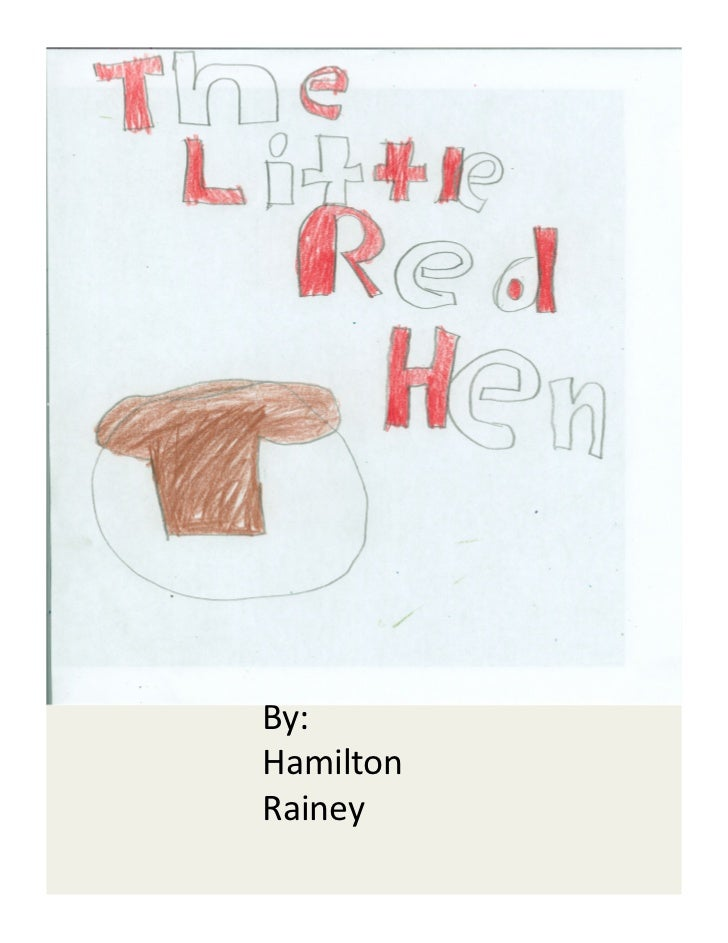 The Lile Red Hen            By:            Hamilton            Rainey