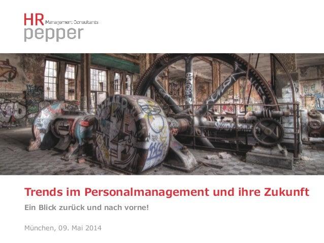 München, 09. Mai 2014 Trends im Personalmanagement und ihre Zukunft  Ein Blick zurück und nach vorne!