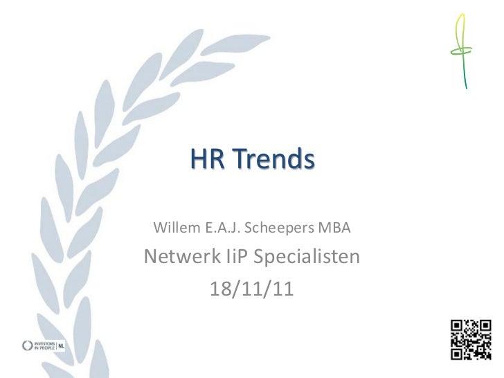HR Trends Willem E.A.J. Scheepers MBANetwerk IiP Specialisten      18/11/11