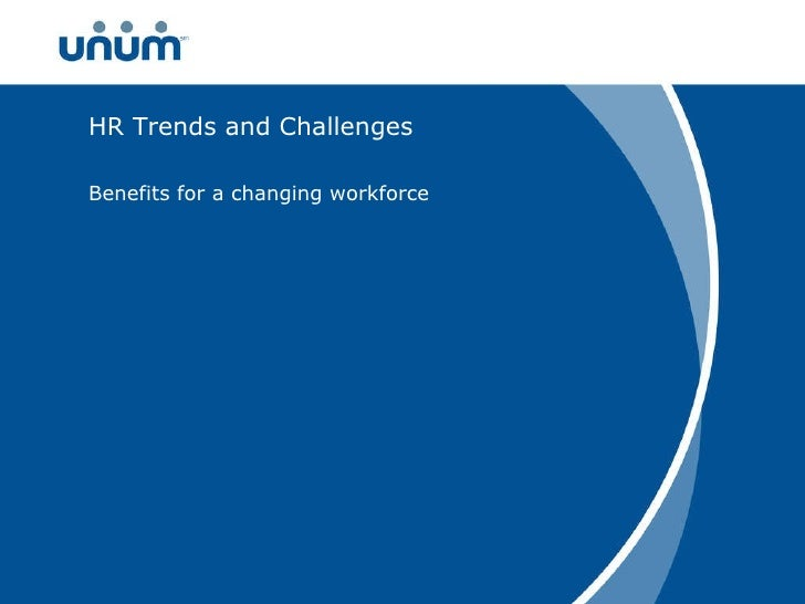 HR Trends and Challenges Benefits for a changing workforce