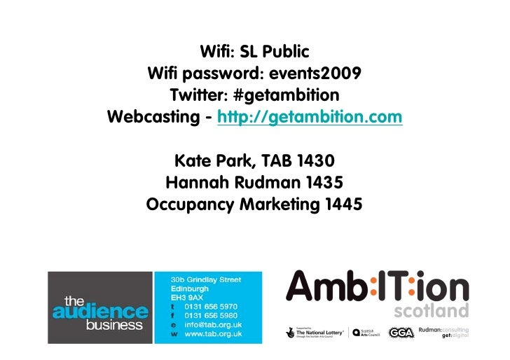 Wifi: SL Public    Wifi password: events2009       Twitter: #getambition Webcasting - http://getambition.com         Kate ...
