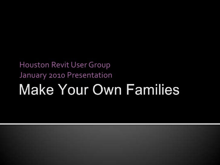 Make Your Own Families<br />Houston Revit User Group<br />January 2010 Presentation<br />
