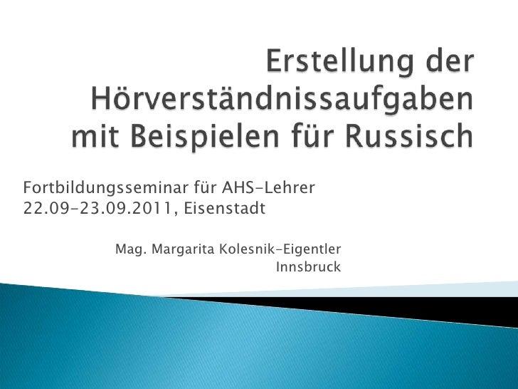 Erstellung der Hörverständnissaufgaben mit Beispielen für Russisch<br />Fortbildungsseminar für AHS-Lehrer <br />22.09-23....