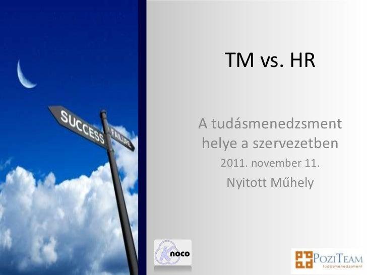 TM vs. HRA tudásmenedzsmenthelye a szervezetben   2011. november 11.    Nyitott Műhely