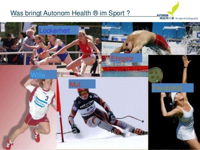 © 2008 AUTONOM HEALTH ®© 2005 AutonomHealthWas bringt Autonom Health ® im Sport ?WilleMutFlexibilitätEhrgeizLockerheit