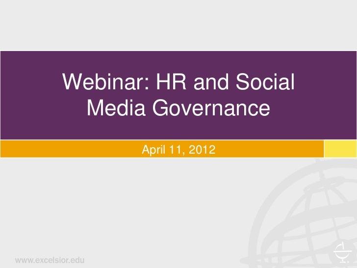 Webinar: HR and Social Media Governance       April 11, 2012