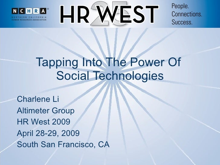 Tapping Into The Power Of  Social Technologies Charlene Li Altimeter Group HR West 2009 April 28-29, 2009 South San Franci...