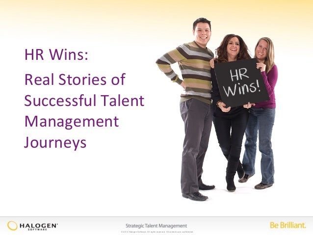 © 2014 Halogen Software. All rights reserved. All contents are confidential. HR Wins: Real Stories of Successful Talent Ma...