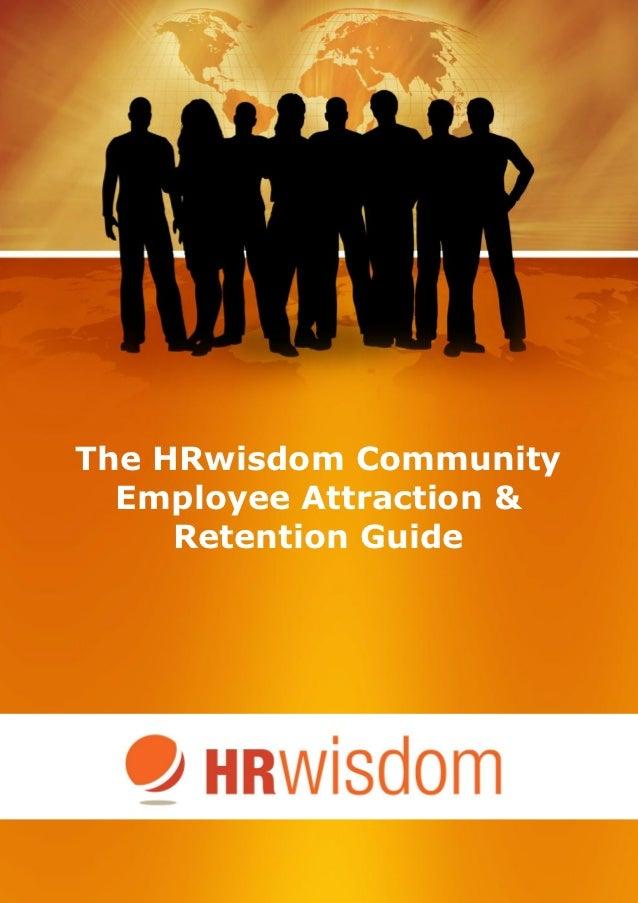 The HRwisdom Community    Employee Attraction &       Retention Guide                                                     ...