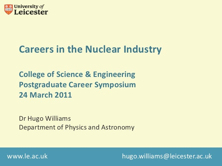 Careers in the Nuclear IndustryCollege of Science & EngineeringPostgraduate Career Symposium24 March 2011<br />Dr Hugo Wil...