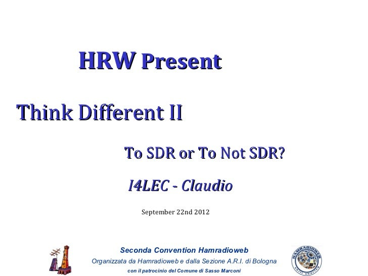HRW PresentThink Different II                  To SDR or To Not SDR?                   I4LEC - Claudio                    ...