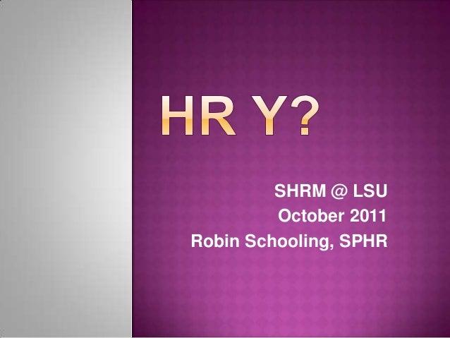 SHRM @ LSU October 2011 Robin Schooling, SPHR